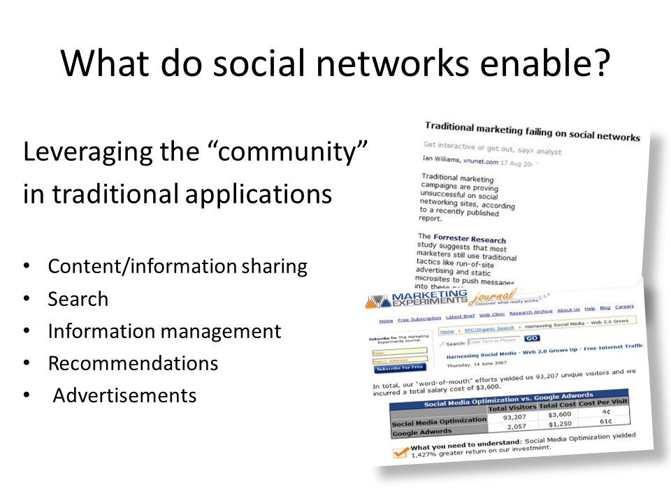 What do social networks enable? Leveraging the community in traditional applications Content/information sharing Search Information management Recomme