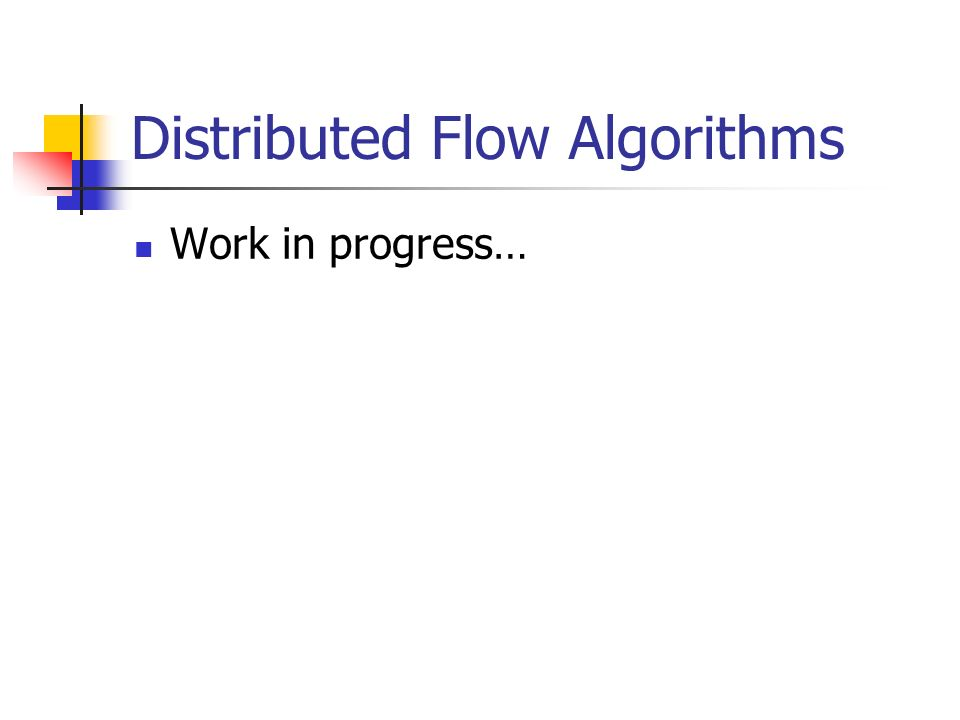 Distributed Flow Algorithms Work in progress…