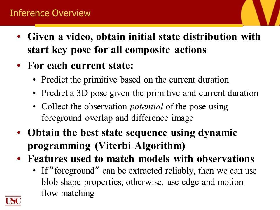 Inference Overview Given a video, obtain initial state distribution with start key pose for all composite actions For each current state: Predict the