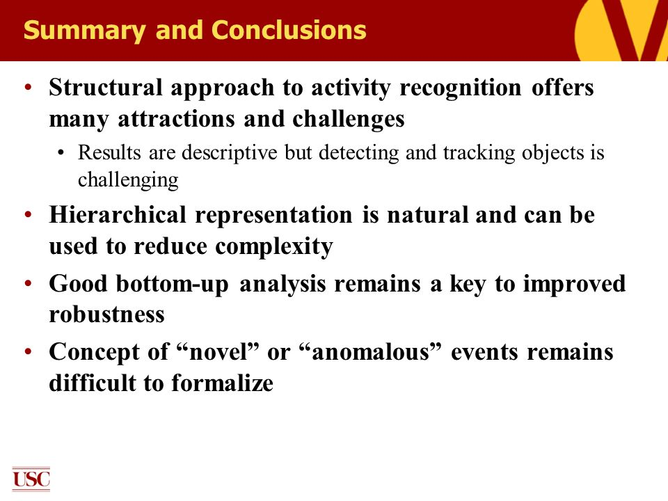 Summary and Conclusions Structural approach to activity recognition offers many attractions and challenges Results are descriptive but detecting and t