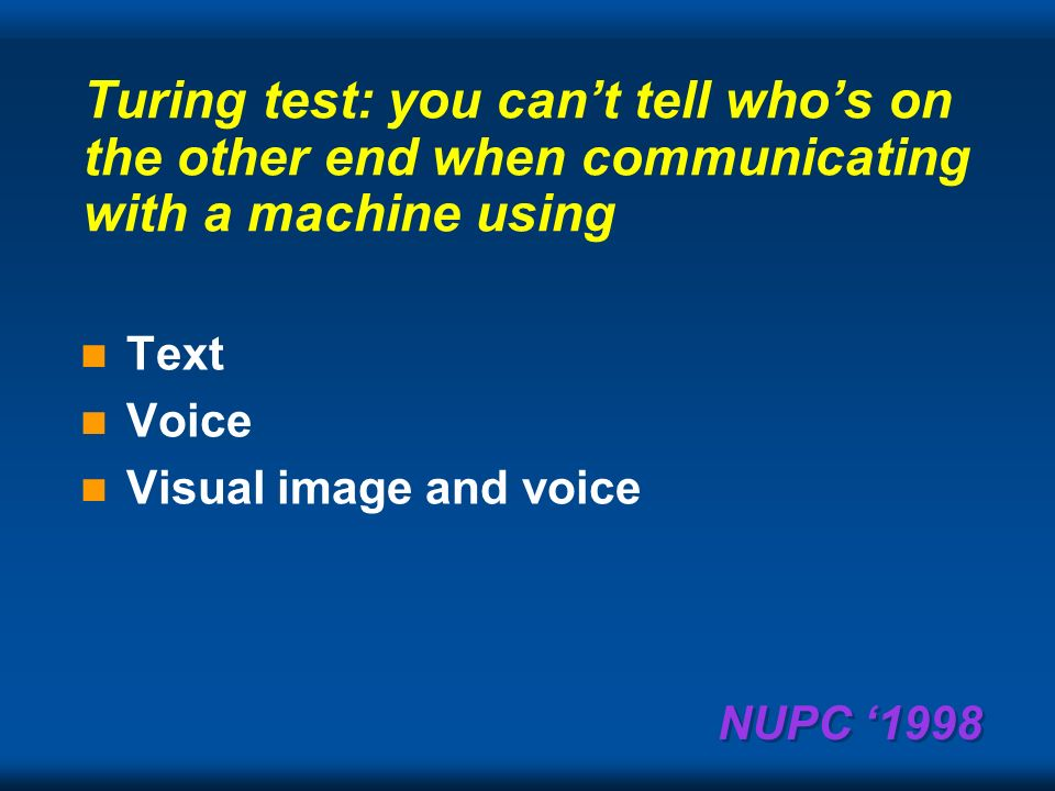 NUPC 1998 Going forward… SIX challenges Turing test...