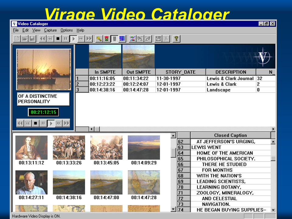 NUPC 1998 Color B&W Brightness Contrast Volume Speech-Music Meta Information Image Recognition for Objects Speech Recognition Image Recognition, Lexical Cues Transcripts Close Caption Lexical Analysis Context Relevance Viewing Previews - Power Point, PDF, Video, Sound, Artwork SmartMedia Technologies