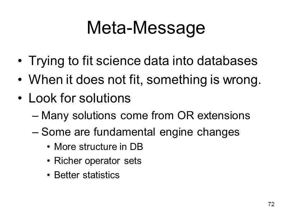 72 Meta-Message Trying to fit science data into databases When it does not fit, something is wrong.