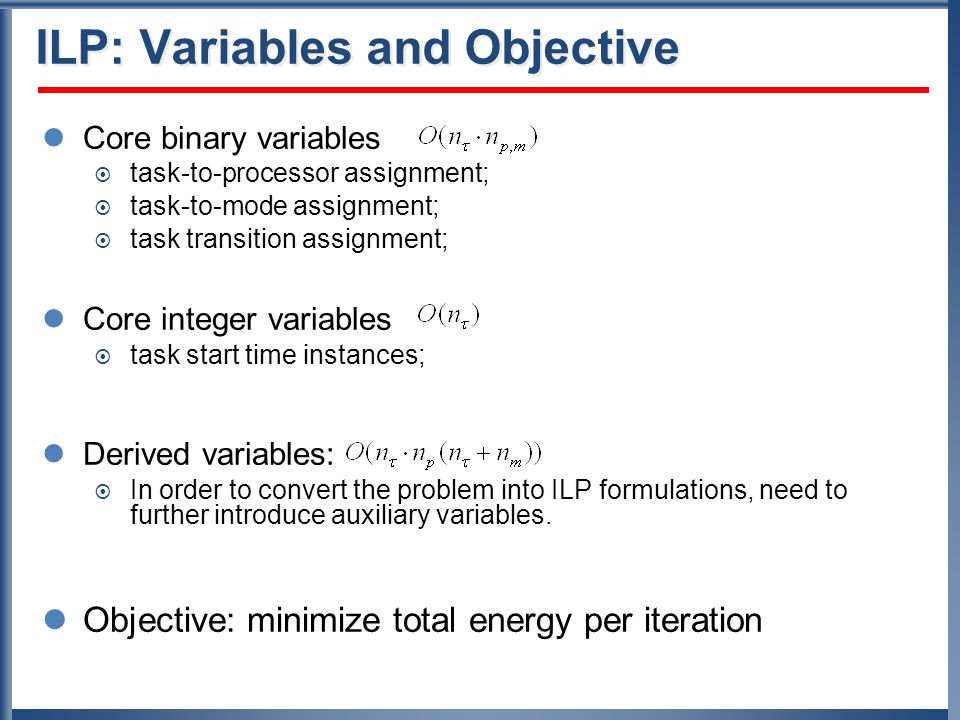 ILP: Variables and Objective Core binary variables task-to-processor assignment; task-to-mode assignment; task transition assignment; Core integer var