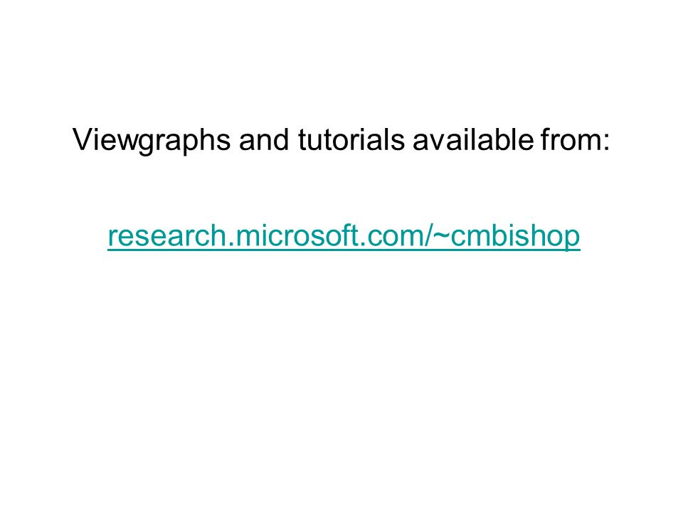 Viewgraphs and tutorials available from: research.microsoft.com/~cmbishop