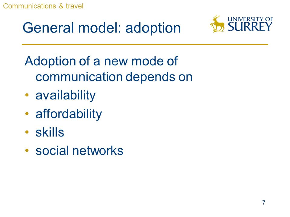 7 General model: adoption Adoption of a new mode of communication depends on availability affordability skills social networks Communications & travel
