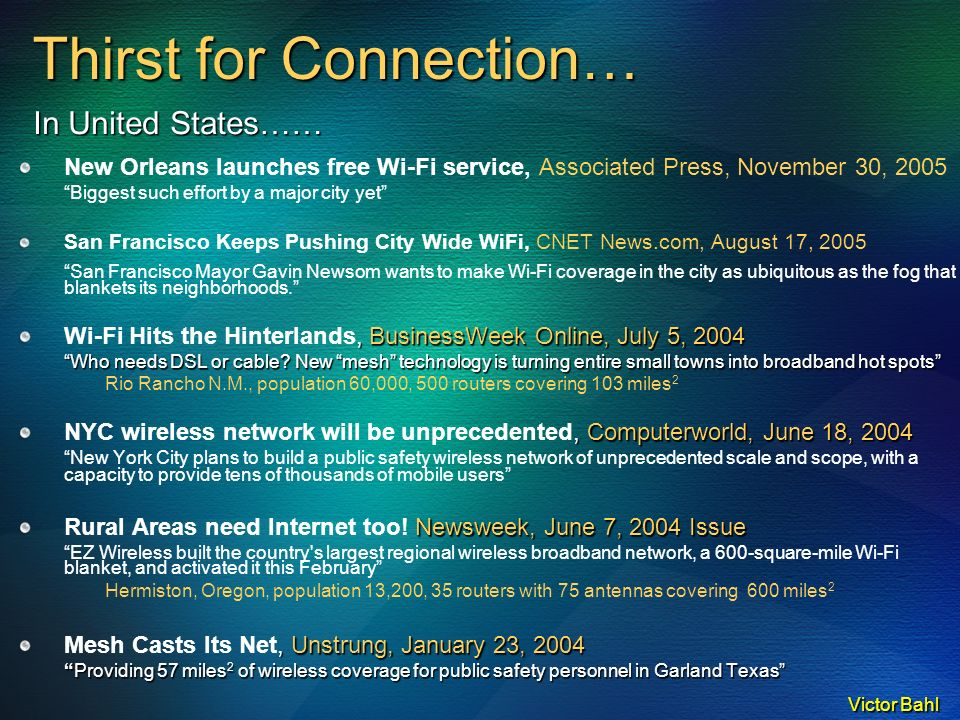 Victor Bahl Architectural Options SkyPilot, Flarion, Motorola (Canopy) Invisible Networks, RoamAD, Vivato, Arraycomm, Malibu Networks, BeamReach Networks, NextNet Wireless, Navini Networks, etc.