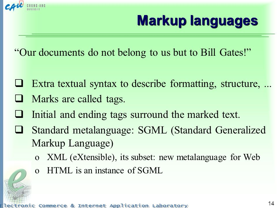 14 Markup languages Our documents do not belong to us but to Bill Gates.