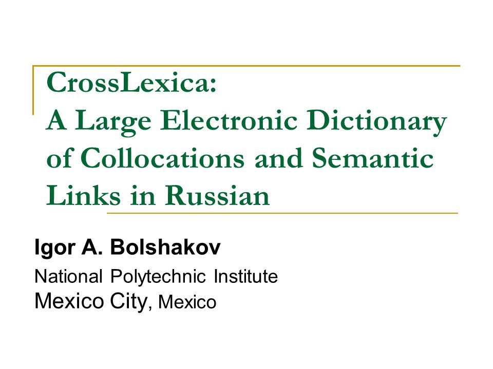 CrossLexica: A Large Electronic Dictionary of Collocations and Semantic Links in Russian Igor A.