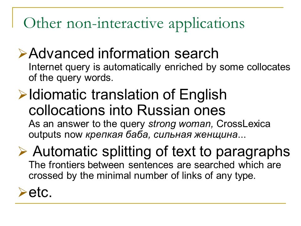 Other non-interactive applications Advanced information search Internet query is automatically enriched by some collocates of the query words.