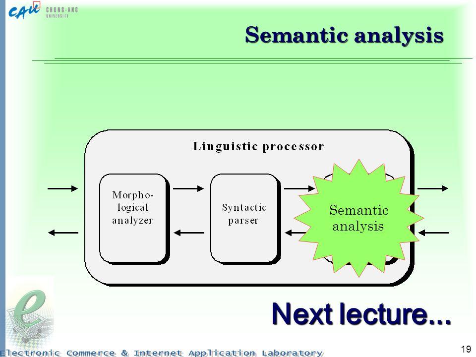 19 Semantic analysis Next lecture...