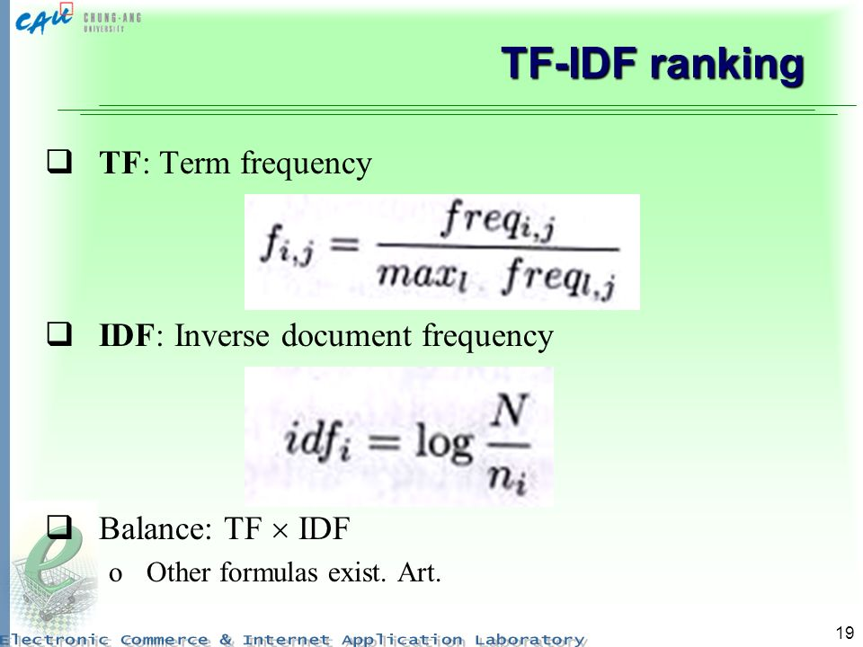 19 TF-IDF ranking TF: Term frequency IDF: Inverse document frequency Balance: TF IDF oOther formulas exist. Art.