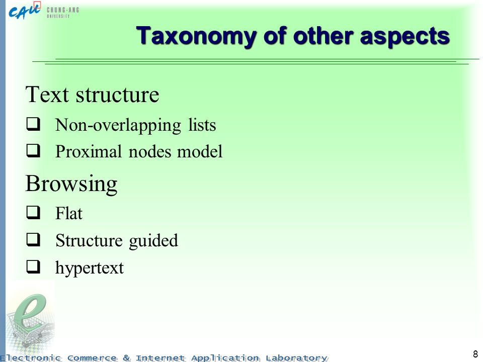 8 Taxonomy of other aspects Text structure Non-overlapping lists Proximal nodes model Browsing Flat Structure guided hypertext