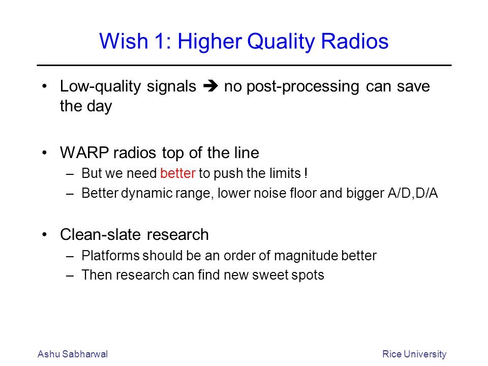 Wish 1: Higher Quality Radios Low-quality signals no post-processing can save the day WARP radios top of the line –But we need better to push the limits .