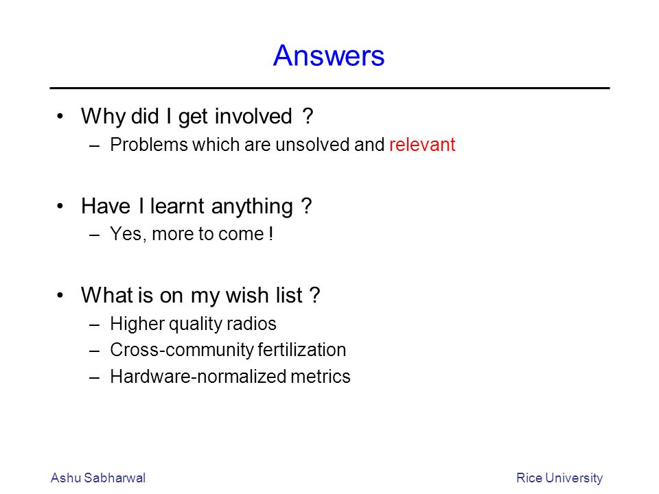 Answers Why did I get involved . –Problems which are unsolved and relevant Have I learnt anything .
