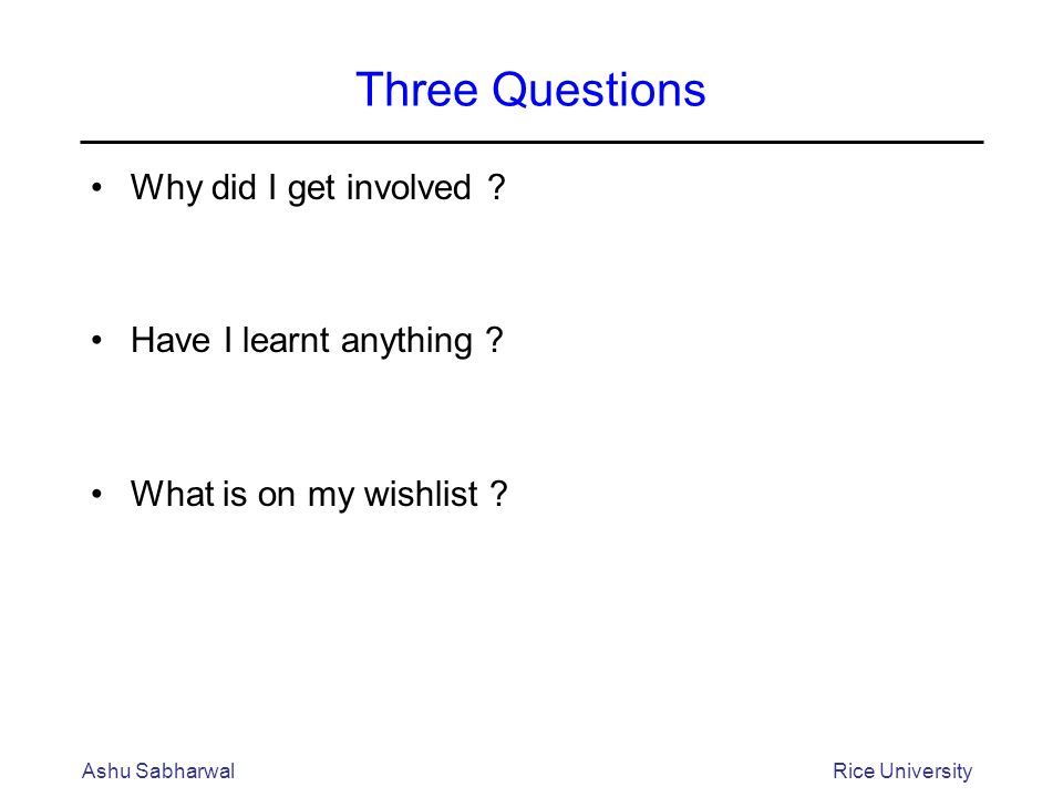 Three Questions Why did I get involved . Have I learnt anything .