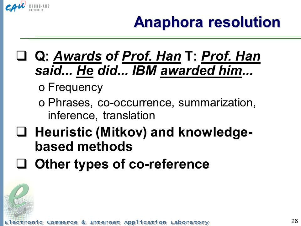 26 Anaphora resolution Q: Awards of Prof. Han T: Prof.