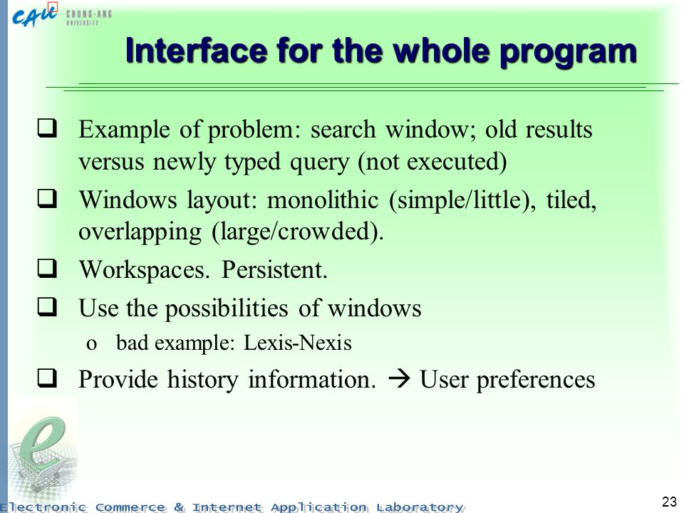 23 Interface for the whole program Example of problem: search window; old results versus newly typed query (not executed) Windows layout: monolithic (