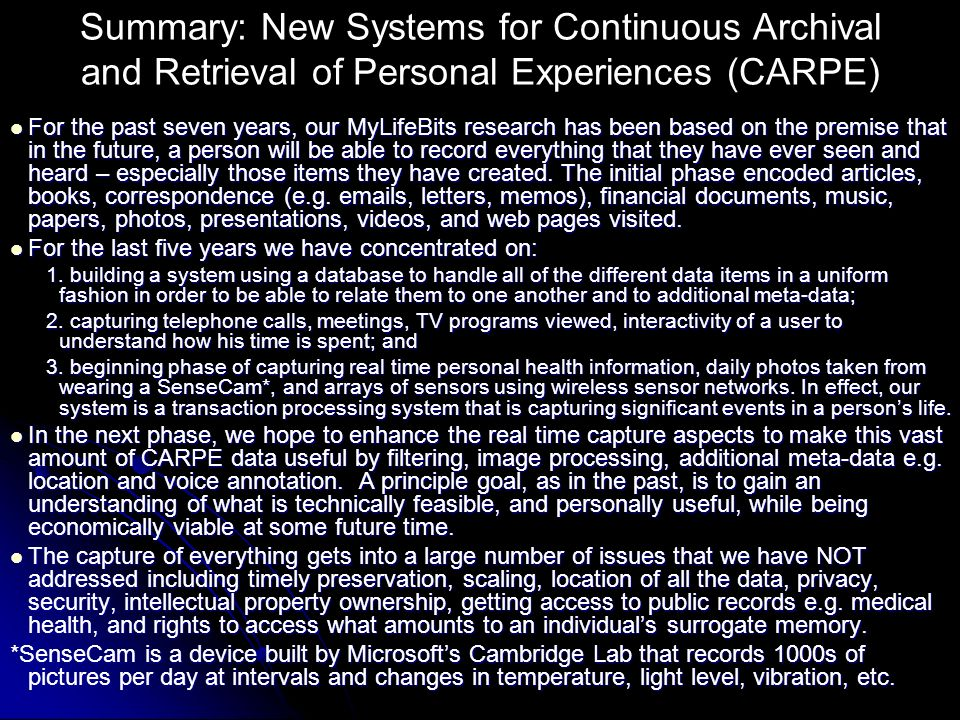 Systems to Capture Everything: Beyond cameras and desktops www.MyLifeBits.com www.MyLifeBits.com Gordon Bell, Jim Gemmell, Roger Lueder