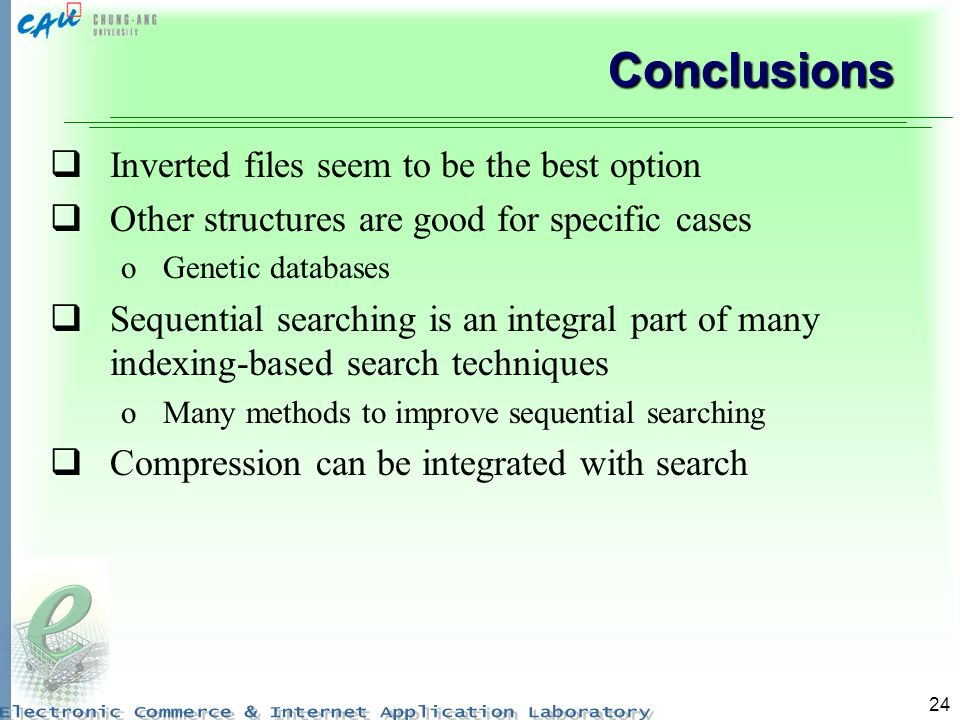 24 Conclusions Inverted files seem to be the best option Other structures are good for specific cases oGenetic databases Sequential searching is an in