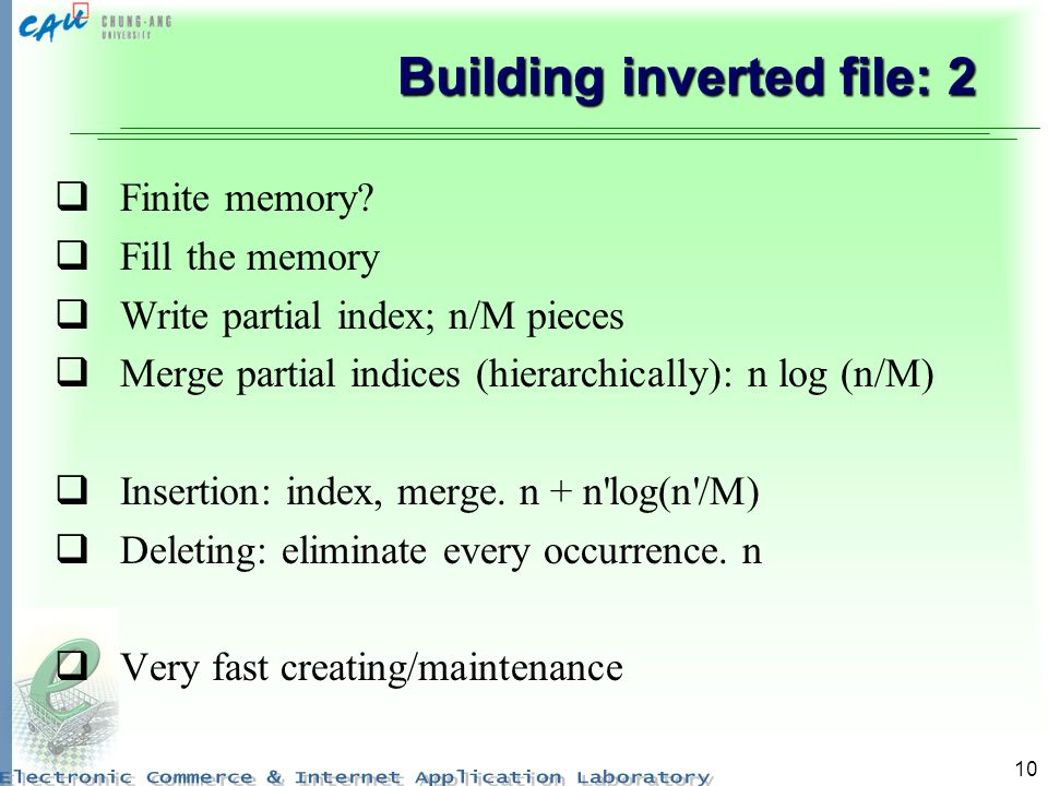 10 Building inverted file: 2 Finite memory? Fill the memory Write partial index; n/M pieces Merge partial indices (hierarchically): n log (n/M) Insert