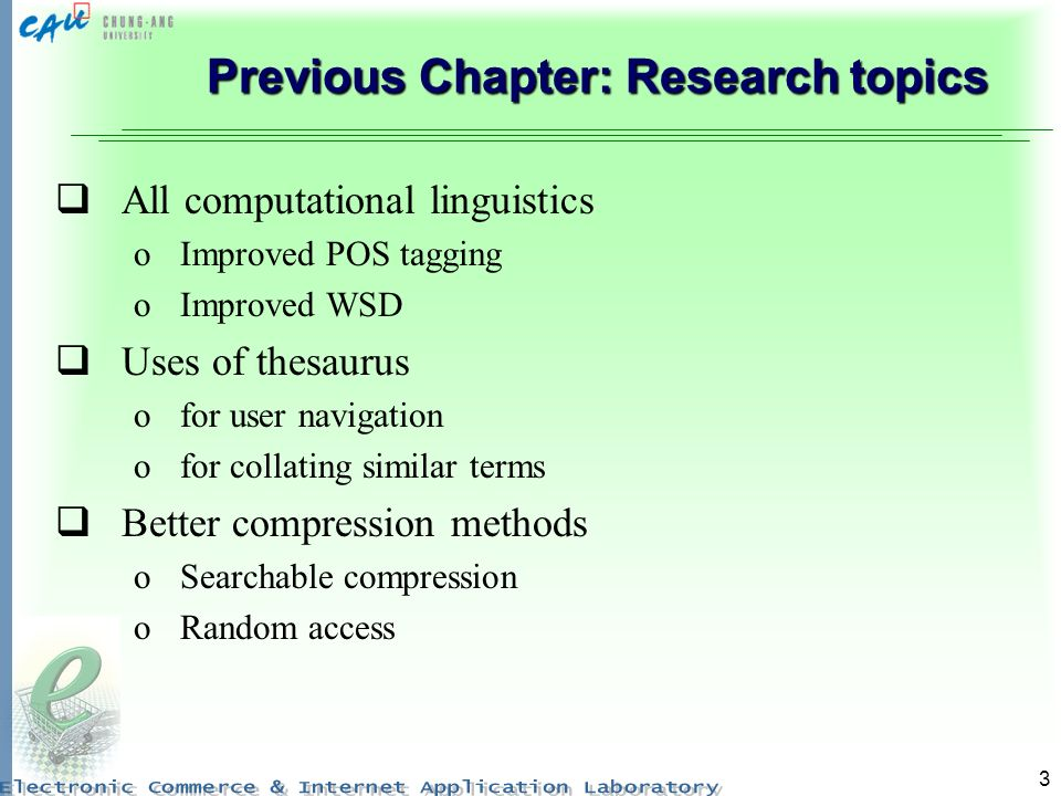 3 Previous Chapter: Research topics All computational linguistics oImproved POS tagging oImproved WSD Uses of thesaurus ofor user navigation ofor coll