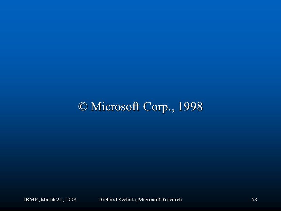 IBMR, March 24, 1998Richard Szeliski, Microsoft Research58 © Microsoft Corp., 1998