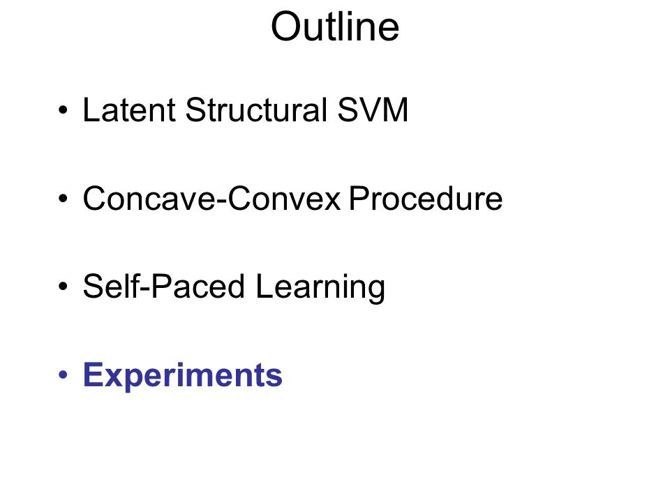 Outline Latent Structural SVM Concave-Convex Procedure Self-Paced Learning Experiments