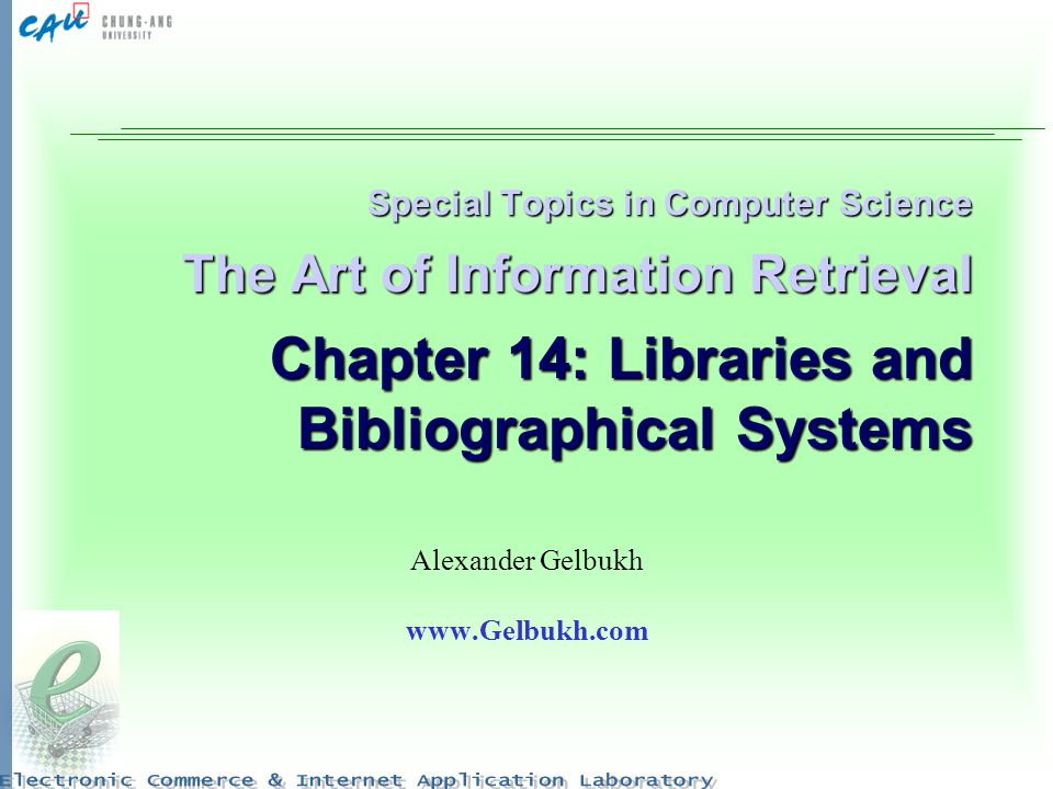 Special Topics in Computer Science The Art of Information Retrieval Chapter 14: Libraries and Bibliographical Systems Alexander Gelbukh www.Gelbukh.co