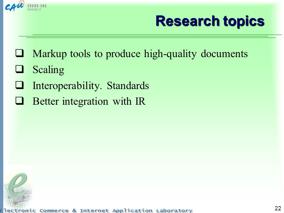 22 Research topics Markup tools to produce high-quality documents Scaling Interoperability. Standards Better integration with IR