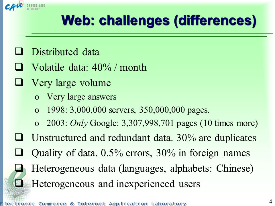 4 Web: challenges (differences) Distributed data Volatile data: 40% / month Very large volume oVery large answers o1998: 3,000,000 servers, 350,000,000 pages.
