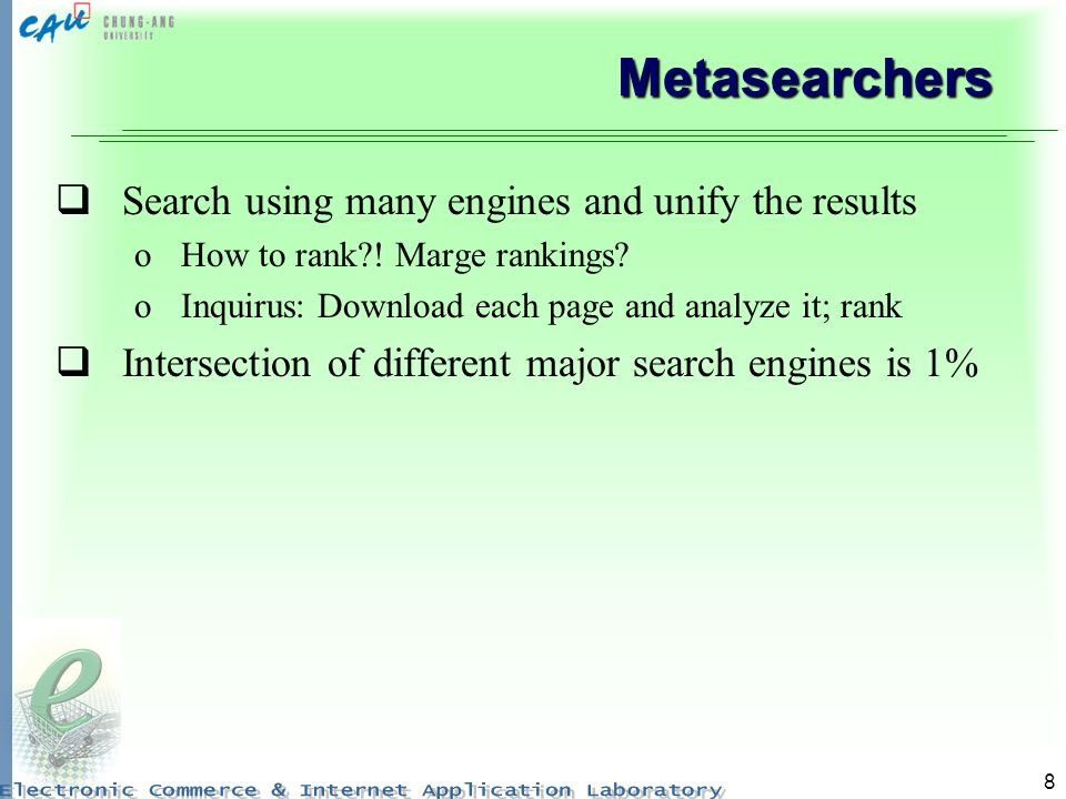 8 Metasearchers Search using many engines and unify the results oHow to rank .