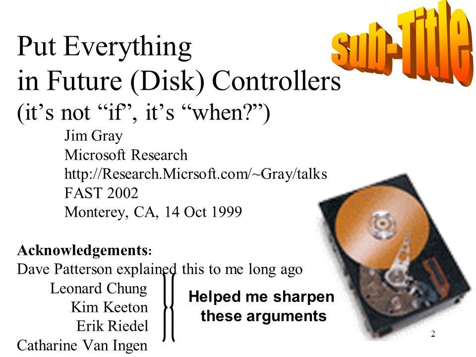 53 Yotta Zetta Exa Peta Tera Giga Mega Kilo Data Centric Computing Jim Gray Microsoft Research Research.Microsoft.com/~Gray/talks FAST 2002 Monterey, CA, 14 Oct 1999