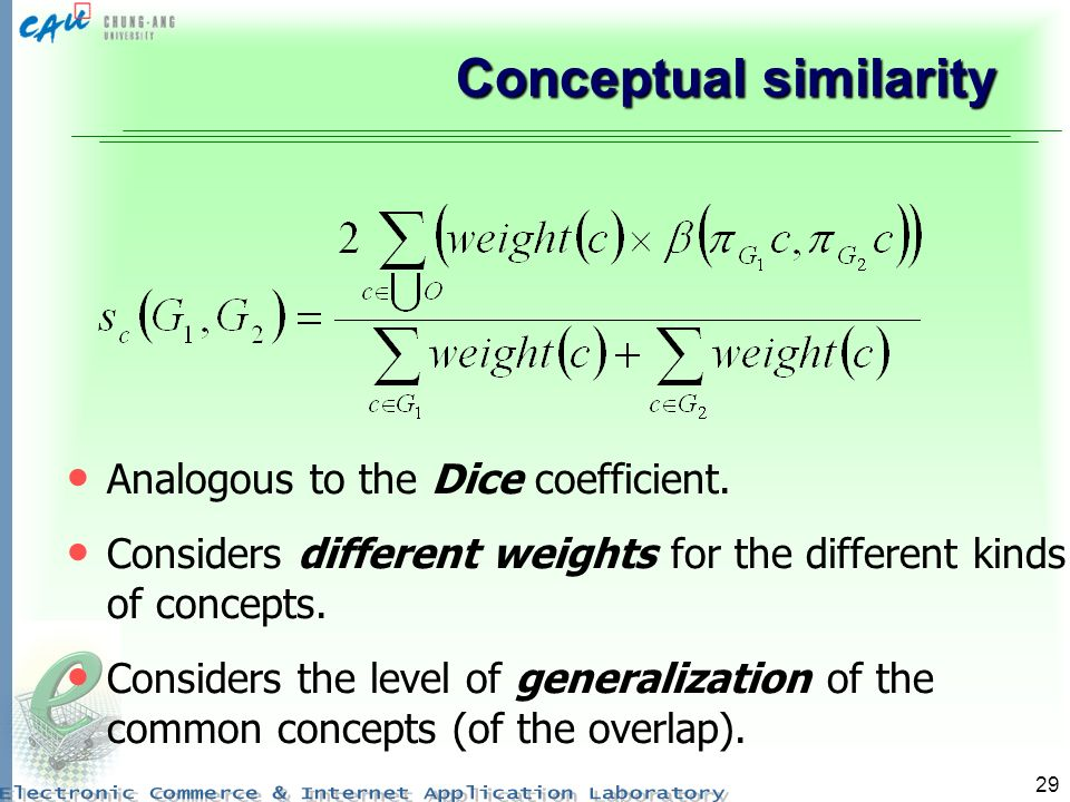 29 Conceptual similarity Analogous to the Dice coefficient. Considers different weights for the different kinds of concepts. Considers the level of ge