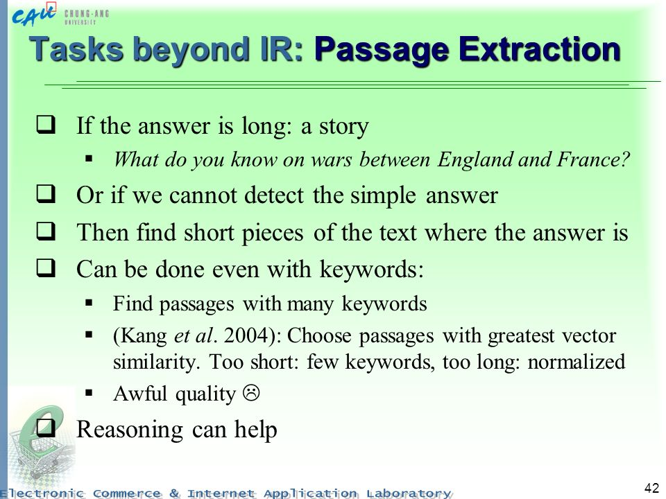 42 Tasks beyond IR: Passage Extraction If the answer is long: a story What do you know on wars between England and France? Or if we cannot detect the