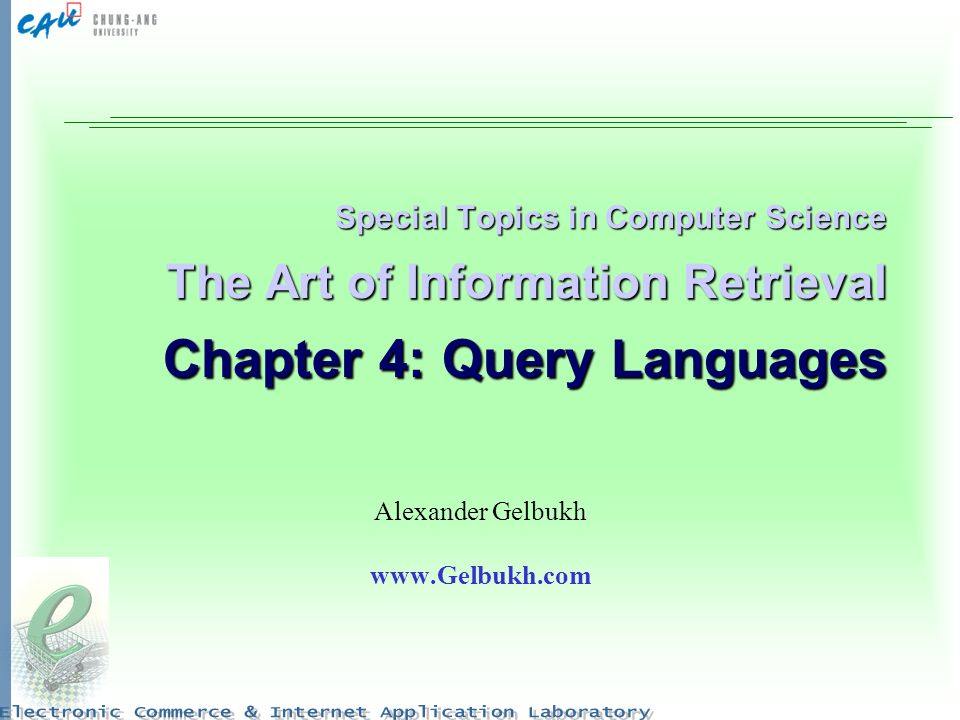 Special Topics in Computer Science The Art of Information Retrieval Chapter 4: Query Languages Alexander Gelbukh www.Gelbukh.com