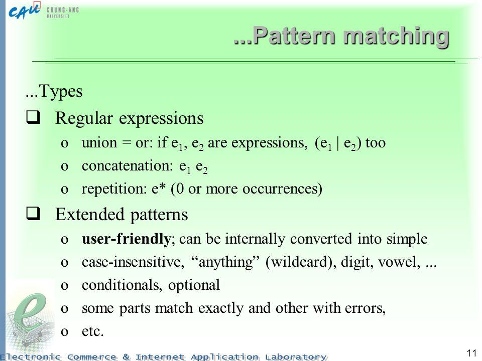 11...Pattern matching...Types Regular expressions ounion = or: if e 1, e 2 are expressions, (e 1 | e 2 ) too oconcatenation: e 1 e 2 orepetition: e* (
