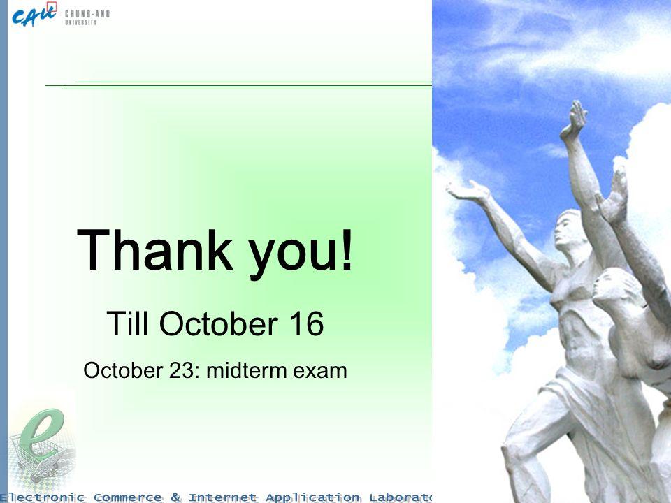 24 Thank you! Till October 16 October 23: midterm exam