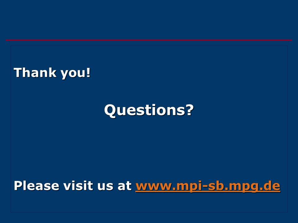 Thank you! Questions? Please visit us at www.mpi-sb.mpg.de