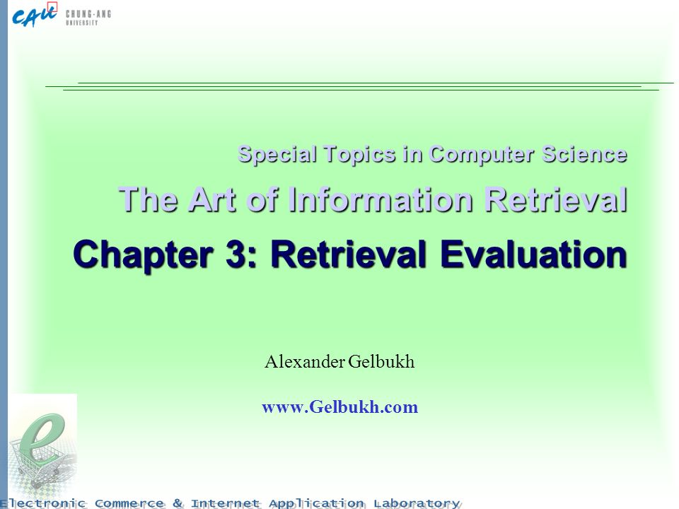 Special Topics in Computer Science The Art of Information Retrieval Chapter 3: Retrieval Evaluation Alexander Gelbukh www.Gelbukh.com