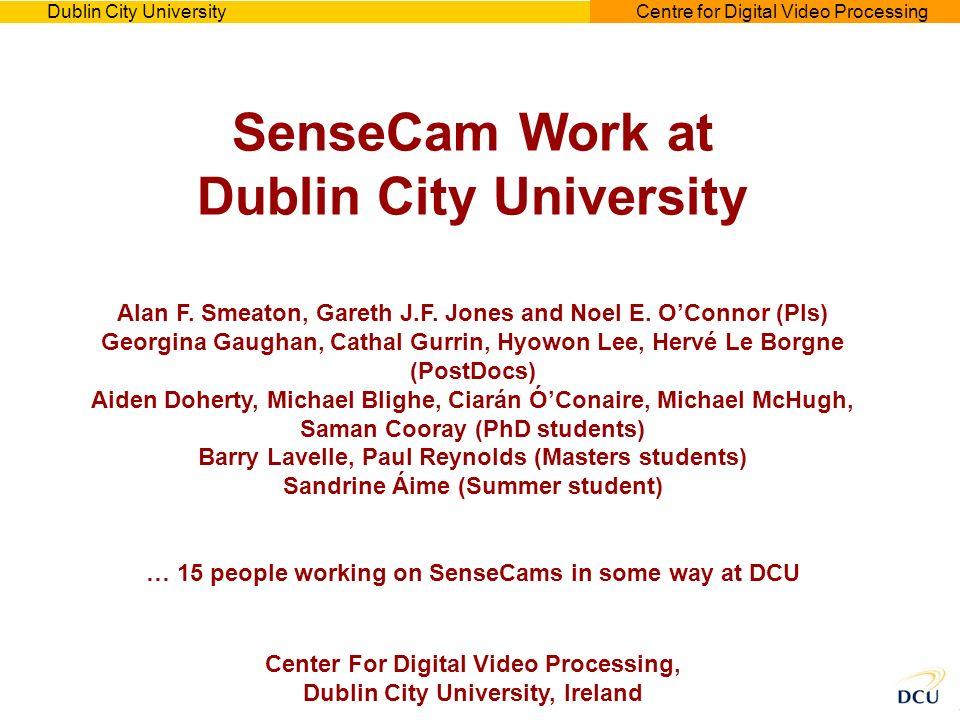 Dublin City UniversityCentre for Digital Video Processing SenseCam Work at Dublin City University Alan F.