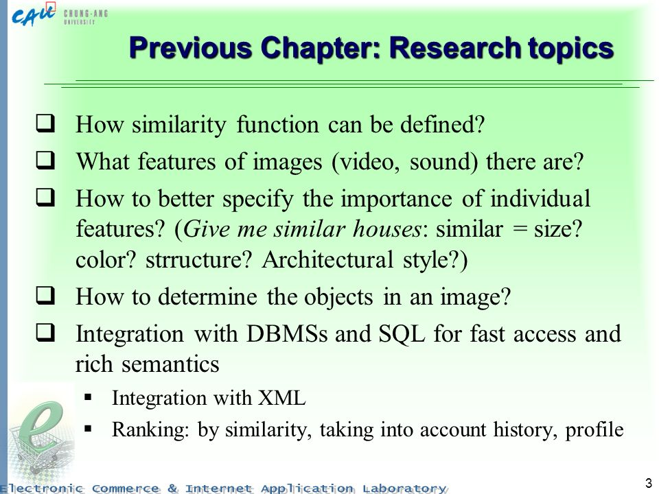 3 Previous Chapter: Research topics How similarity function can be defined? What features of images (video, sound) there are? How to better specify th