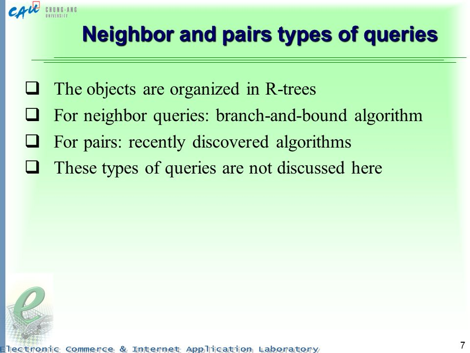 7 Neighbor and pairs types of queries The objects are organized in R-trees For neighbor queries: branch-and-bound algorithm For pairs: recently discov
