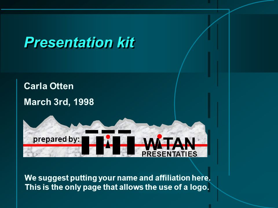prepared by: W PRESENTATI ES TAN Presentation kit Carla Otten March 3rd, 1998 We suggest putting your name and affiliation here.