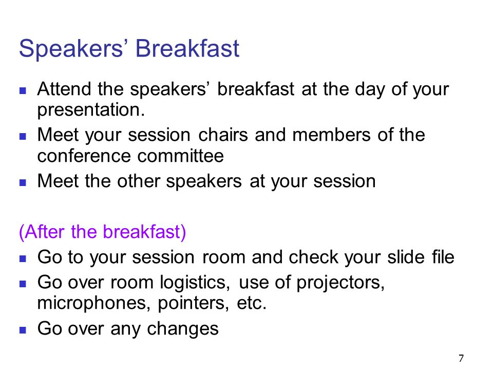 7 Speakers Breakfast Attend the speakers breakfast at the day of your presentation. Meet your session chairs and members of the conference committee M