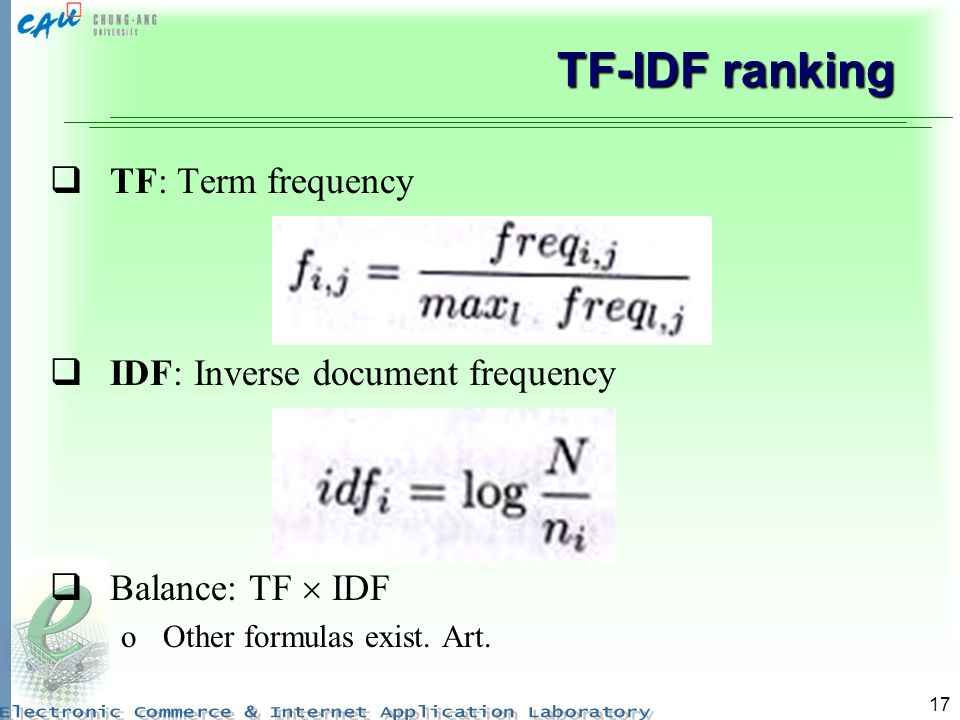 17 TF-IDF ranking TF: Term frequency IDF: Inverse document frequency Balance: TF IDF oOther formulas exist.
