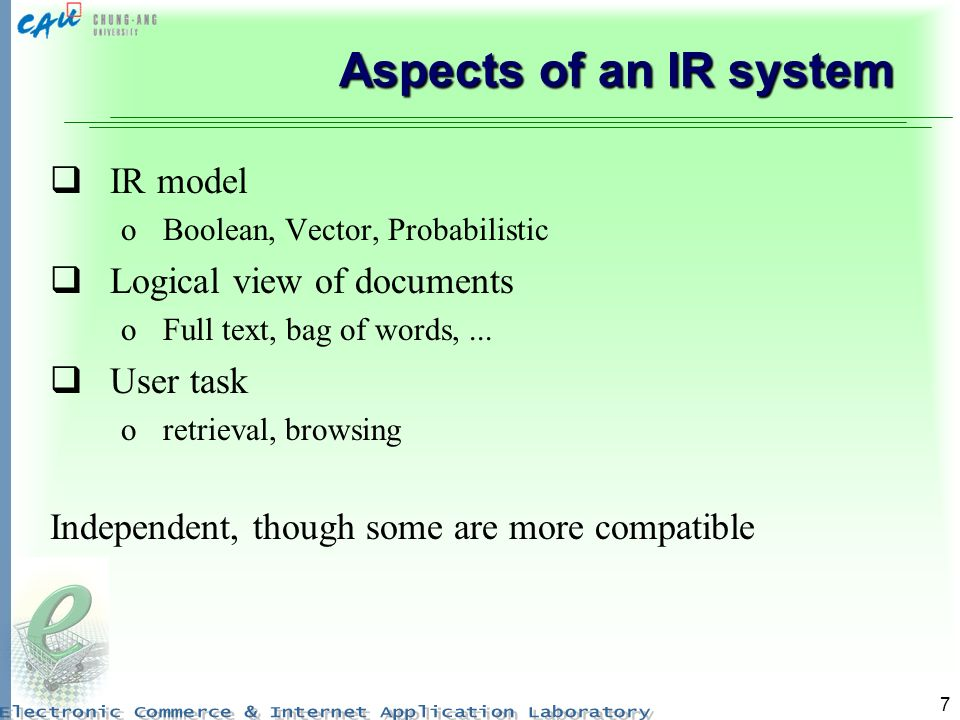 7 Aspects of an IR system IR model oBoolean, Vector, Probabilistic Logical view of documents oFull text, bag of words,...