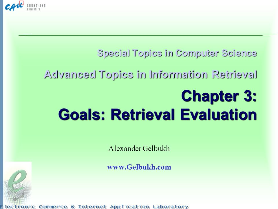 Special Topics in Computer Science Advanced Topics in Information Retrieval Chapter 3: Goals: Retrieval Evaluation Alexander Gelbukh www.Gelbukh.com
