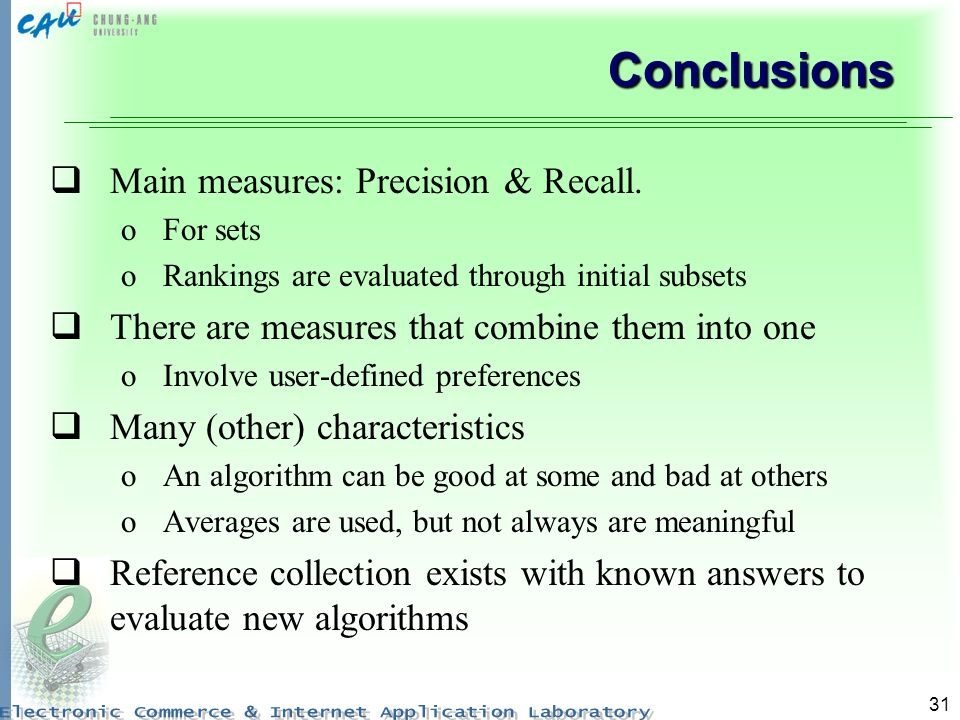 31 Conclusions Main measures: Precision & Recall.
