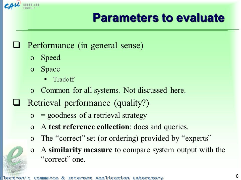 8 Parameters to evaluate Performance (in general sense) oSpeed oSpace Tradoff oCommon for all systems.